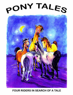 Pony Tales by FOUR RIDERS IN SEARCH OF A TALE