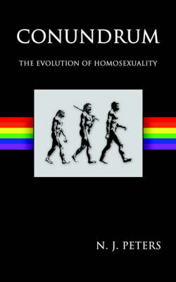 Conundrum The Evolution of Homosexuality by N. J. Peters