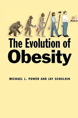 The Evolution of Obesity by Michael L. Power, Jay Schulkin