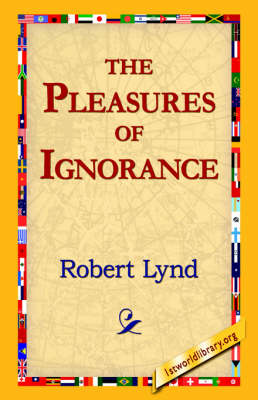 The Pleasures of Ignorance by Robert Lynd
