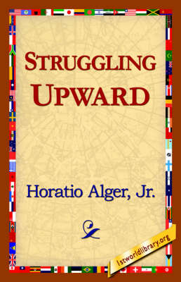 Struggling Upward by Horatio, Jr Alger, Jr Horatio Alger Jr Horatio, Alger Jr Horatio