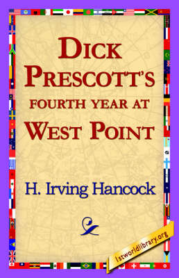 Dick Prescott's Fourth Year at West Point by H Irving Hancock