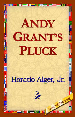 Andy Grants Pluck by Horatio Alger, Jr Horatio Alger Jr Horatio, Alger Jr Horatio