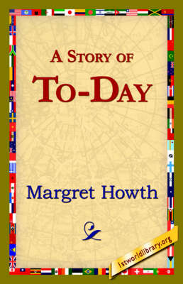 A Story of To-Day by Margret Howth