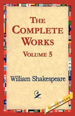 The Complete Works Volume 5 by William Shakespeare