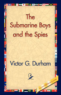 The Submarine Boys and the Spies by Victor G Durham