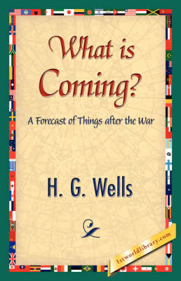 What Is Coming? by G Wells H G Wells, H G Wells