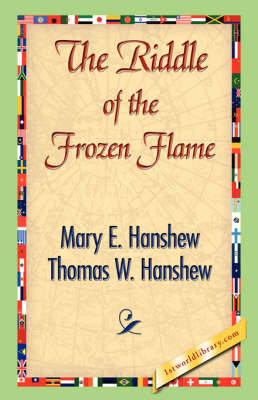 The Riddle of the Frozen Flame by Mary E Hanshew, Thomas W Hanshew, Thomas W Hanshew