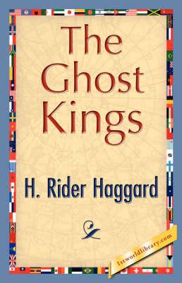 The Ghost Kings by Sir H Rider Haggard, H Rider Haggard