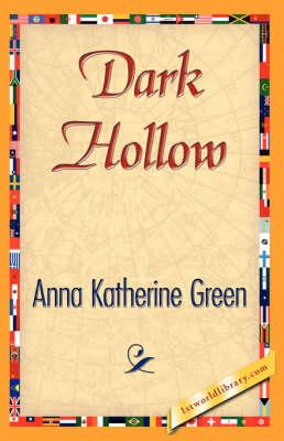 Dark Hollow by Anna Katharine Green, Anna Katherine Green