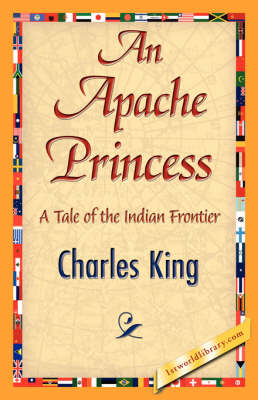 An Apache Princess by King Charles King, Charles King