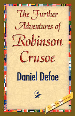 The Further Adventures of Robinson Crusoe by Defoe Daniel Defoe