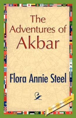 The Adventures of Akbar by Flora A Steel