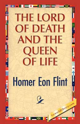 The Lord of Death and the Queen of Life by Homer E Flint