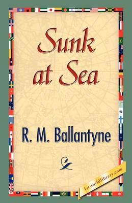 Sunk at Sea by Robert Michael Ballantyne