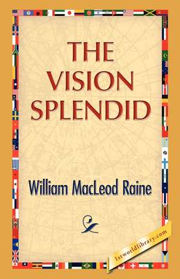 The Vision Splendid by William M Raine