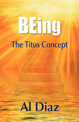Being the Titus Concept by Al Diaz, 1stworld Publishing