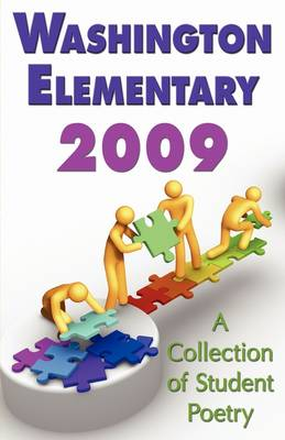 Washington Elementary 2009;a Collection of Student Poetry by 1st World Publishing
