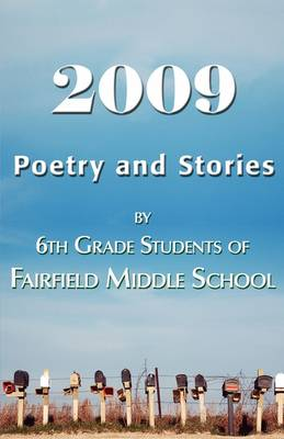 2009 Poetry and Stories by 6th Grade Students of Fairfield Middle School by Ann Gookin, 1st World Publishing
