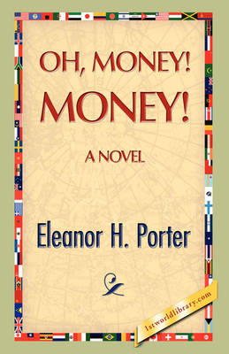 Oh, Money! Money! by Eleanor H Porter