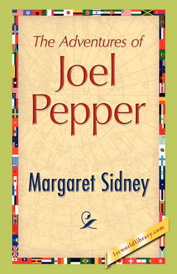 The Adventures of Joel Pepper by Margaret Sidney