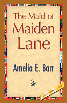 The Maid of Maiden Lane by Amelia E Barr