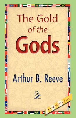 The Gold of the Gods by Arthur Benjamin Reeve