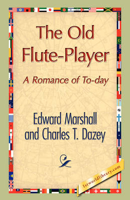 The Old Flute-Player by Edward Marshall, T Dazey Charles T Dazey, Charles T Dazey