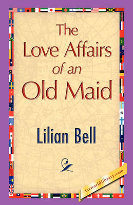 The Love Affairs of an Old Maid by Lilian Bell