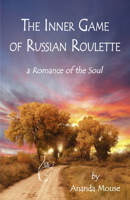 The Inner Game of Russian Roulette A Romance of the Soul by Betty Ruth Krueger, 1stworld Publishing