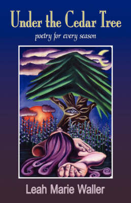 Under the Cedar Tree; Poetry for Every Season by Leah Marie Waller, 1st World Publishing