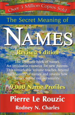 The Secret Meaning of Names Revised Edition by Pierre Le Rouzic, N Rodney Charles, 1st World Publishing