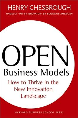 Open Business Models How To Thrive In The New Innovation Landscape by Henry Chesbrough