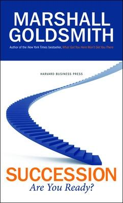 Succession Are You Ready? by Marshall Goldsmith