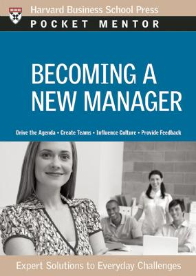 Becoming a New Manager Expert Solutions to Everyday Challenges by Harvard Business School Press