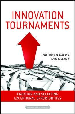Innovation Tournaments Creating and Selecting Exceptional Opportunities by Christian Terwiesch, Karl Ulrich