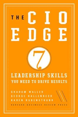 The CIO Edge Seven Leadership Skills You Need to Drive Results by Graham Waller, Karen Rubenstrunk, George Hallenbeck