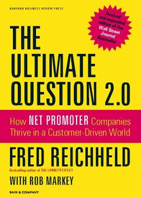 The Ultimate Question 2.0 (Revised and Expanded Edition) How Net Promoter Companies Thrive in a Customer-Driven World by Fred Reichheld, Rob Markey