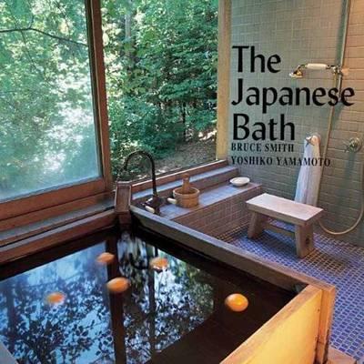 The Japanese Bath by Bruce Smith, Yoshiko Yamamoto