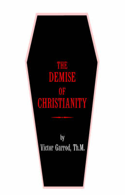 The Demise of Christianity by Victor Garrod