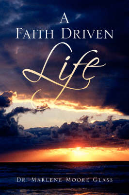 A Faith Driven Life by Marlene Moore, Dr Glass