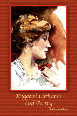 Doggerel Catharsis and Poetry by Marjorie Rine