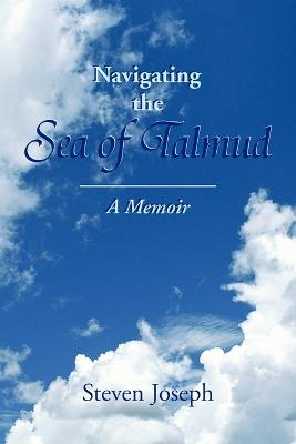 Navigating the Sea of Talmud by Steven Joseph