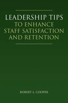 Leadership Tips to Enhance Staff Satisfaction and Retention by Robert L (Hebrew University of Jerusalem) Cooper