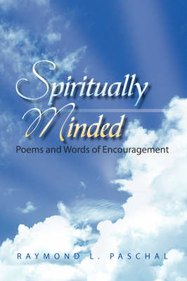 Spiritually Minded by Raymond L Paschal