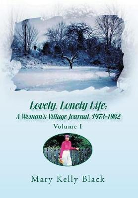 Lovely, Lonely Life A Woman's Village Journal, 1973-1982 ( Volume I) by Mary Kelly Black
