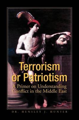 Terrorism or Patriotism by Dr Hensley J Hunter, Hensley J, Dr Hunter