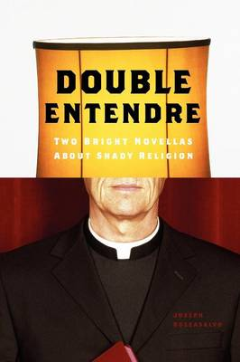 Double Entendre Two Bright Novellas about Shady Religion by Joseph Roccasalvo