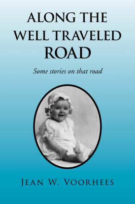 Along the Well Traveled Road by Jean W Voorhees