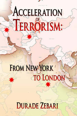 Acceleration of Terrorism From New York to London by Durade Zebari